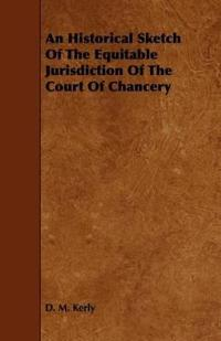 An Historical Sketch of the Equitable Jurisdiction of the Court of Chancery
