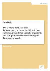 Die Genese Der Sncf Zum Referenzunternehmen Im Offentlichen Schienengebundenen Verkehr Angesichts Der Europaischen Harmonisierung Zur Jahrtausendwende