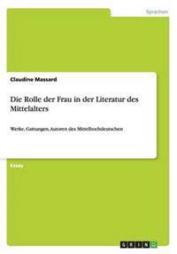 Die Rolle Der Frau in Der Literatur Des Mittelalters
