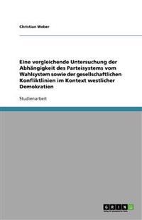 Eine Vergleichende Untersuchung Der Abhangigkeit Des Parteisystems Vom Wahlsystem Sowie Der Gesellschaftlichen Konfliktlinien Im Kontext Westlicher Demokratien