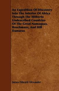 An Expedition of Discovery into the Interior of Africa Through the Hitherto Undescribed Countries of the Great Namaquas, Boschmans, and Hill Damaras