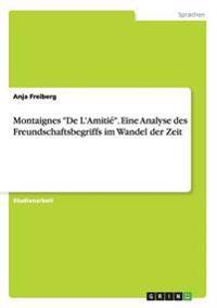 """Montaignes """"De L'Amitie."""" Eine Analyse Des Freundschaftsbegriffs Im Wandel Der Zeit"""