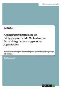 Antiaggressivitatstraining ALS Erfolgversprechende Manahme Zur Behandlung Impulsiv-Aggressiver Jugendlicher