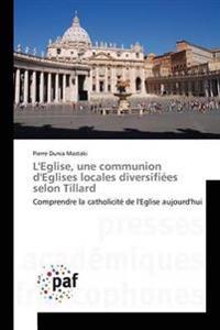 L'Eglise, Une Communion D'Eglises Locales Diversifiees Selon Tillard