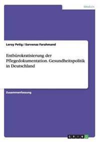 Entbürokratisierung der Pflegedokumentation. Gesundheitspolitik in Deutschland