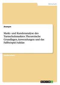 Markt- Und Kundenanalyse Des Turnschuhmarktes. Theoretische Grundlagen, Anwendungen Und Das Fallbeispiel Adidas