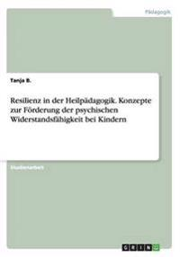 Resilienz in Der Heilpadagogik. Konzepte Zur Forderung Der Psychischen Widerstandsfahigkeit Bei Kindern