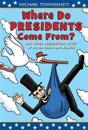 Michael Townsend's Where Do Presidents Come From?: And Other Presidential Stuff of Super-Great Importance