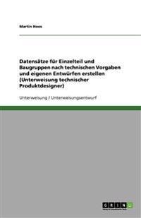 Datensatze Fur Einzelteile Und Baugruppen Nach Technischen Vorgaben Und Eigenen Entwurfen Erstellen (Unterweisung Technischer Produktdesigner)