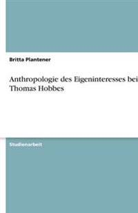 Anthropologie des Eigeninteresses bei Thomas Hobbes