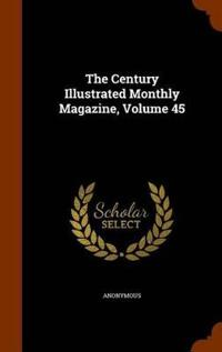 The Century Illustrated Monthly Magazine, Volume 45