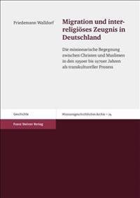 Migration Und Interreligioses Zeugnis in Deutschland: Die Missionarische Begegnung Zwischen Christen Und Muslimen in Den 1950er Bis 1970er Jahren ALS