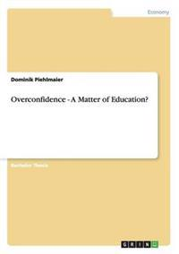 Overconfidence - A Matter of Education?
