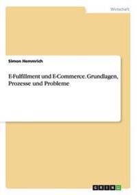 E-Fulfillment und E-Commerce. Grundlagen, Prozesse und Probleme