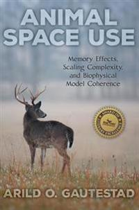 Animal Space Use: Memory Effects, Scaling Complexity, and Biophysical Model Coherence