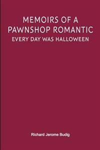 Memoirs of a Pawnshop Romantic: Every Day Was Halloween