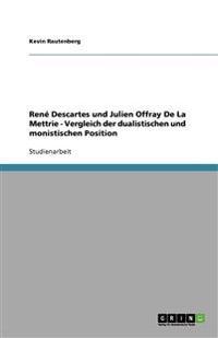 René Descartes und Julien Offray De La Mettrie - Vergleich der dualistischen und monistischen Position