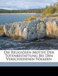 Die Religiösen Motive Der Totenbestattung Bei Den Verschiedenen Völkern