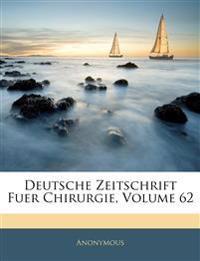 Deutsche Zeitschrift für Chirurgie. Zweiundsechzigster Band