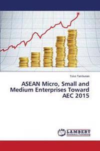 ASEAN Micro, Small and Medium Enterprises Toward Aec 2015