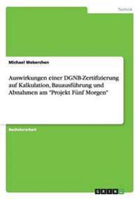 """Auswirkungen einer DGNB-Zertifizierung auf Kalkulation, Bauausführung und Abnahmen am """"Projekt Fünf Morgen"""""""