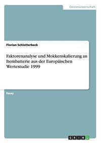 Faktorenanalyse Und Mokkenskalierung an Itembatterie Aus Der Europaischen Wertestudie 1999