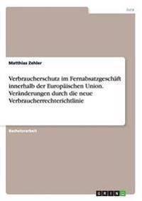 Verbraucherschutz Im Fernabsatzgeschaft Innerhalb Der Europaischen Union. Veranderungen Durch Die Neue Verbraucherrechterichtlinie
