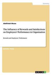 The Influence of Rewards and Satisfactions on Employees' Performance in Organization