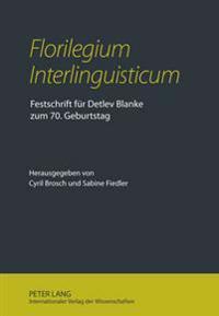 Florilegium Interlinguisticum: Festschrift Fuer Detlev Blanke Zum 70. Geburtstag