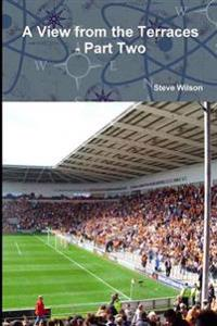 A View from the Terraces - Part Two - 1998-99 to 2014-15