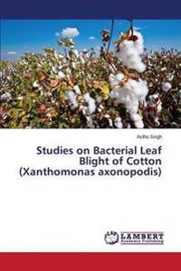 Studies on Bacterial Leaf Blight of Cotton (Xanthomonas Axonopodis)