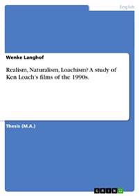 Realism, Naturalism, Loachism? a Study of Ken Loach's Films of the 1990s.