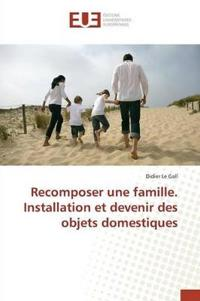 Recomposer Une Famille. Installation Et Devenir Des Objets Domestiques