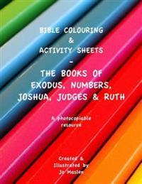 Bible Colouring & Activity Sheets: Exodus, Numbers, Joshua, Judges & Ruth - A Photocopiable Resource