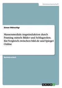 Massenmediale Angstinduktion durch Framing mittels Bilder und Schlagzeilen. Ein Vergleich zwischen bild.de und Spiegel Online