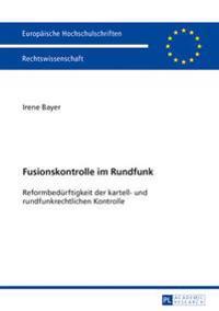 Fusionskontrolle Im Rundfunk: Reformbeduerftigkeit Der Kartell- Und Rundfunkrechtlichen Kontrolle