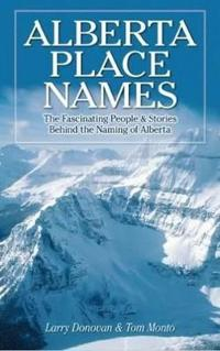 Alberta place names - the fascinating people & stories behind the naming of