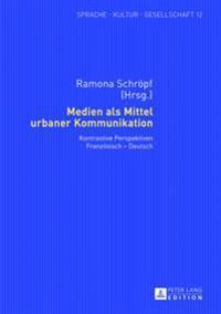 Medien ALS Mittel Urbaner Kommunikation: Kontrastive Perspektiven Franzoesisch - Deutsch