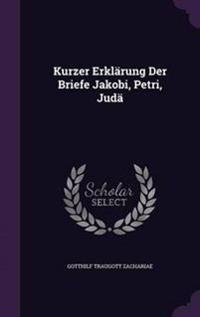 Kurzer Erklarung Der Briefe Jakobi, Petri, Juda