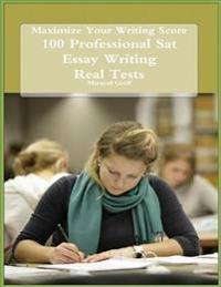 Maximize Your Writing Score - 100 Professional Sat Essay Writing - Real Tests