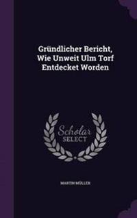 Grundlicher Bericht, Wie Unweit Ulm Torf Entdecket Worden