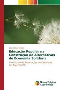 Educacao Popular Na Construcao de Alternativas de Economia Solidaria