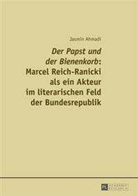 «der Papst Und Der Bienenkorb» Marcel Reich-Ranicki ALS Ein Akteur Im Literarischen Feld Der Bundesrepublik
