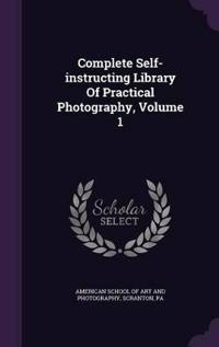 Complete Self-Instructing Library of Practical Photography, Volume 1