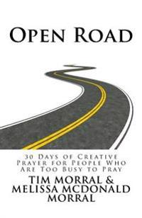 Open Road: 30 Days of Creative Prayer for People Who Are Too Busy to Pray