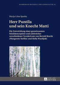 Herr Puntila Und Sein Knecht Matti: Die Entwicklung Einer Gemeinsamen Stueckkonzeption Und Zahlreicher Verschiedener Textderivate Von Bertolt Brecht (