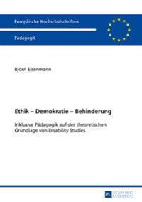 Ethik - Demokratie - Behinderung: Inklusive Paedagogik Auf Der Theoretischen Grundlage Von Disability Studies