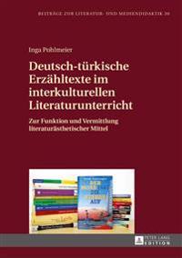Deutsch-Tuerkische Erzaehltexte Im Interkulturellen Literaturunterricht: Zur Funktion Und Vermittlung Literaturaesthetischer Mittel