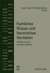 Fachliches Wissen Und Literarisches Verstehen: Studien Zu Einer Brisanten Relation