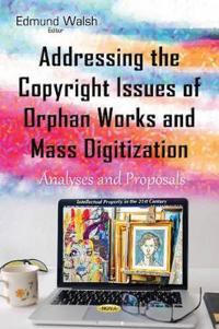 Addressing the Copyright Issues of Orphan Works and Mass Digitization
